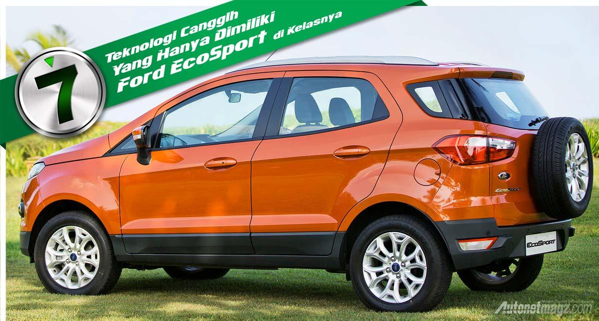 7 Teknologi Canggih Yang Hanya Dimiliki Ford Ecosport Di Kelasnya Autonetmagz