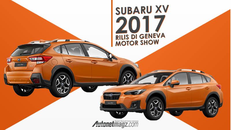 Berita, subaru: New Subaru XV 2017 Dirilis di Geneva Motor Show