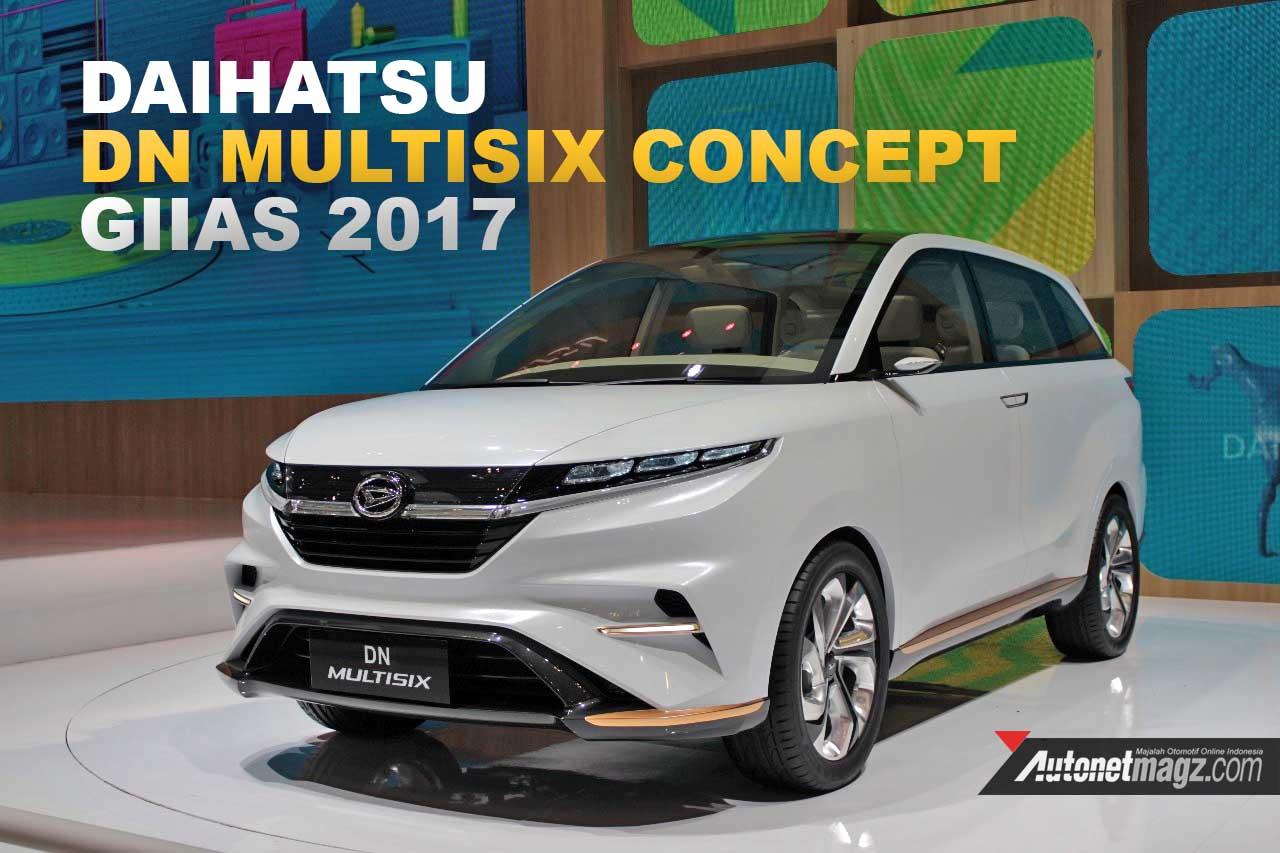Berita, Daihatsu DN Multisix Konsep GIIAS 2017 cover: GIIAS 2017 : Daihatsu DN Multisix, Penantang Xpander Di Masa Depan