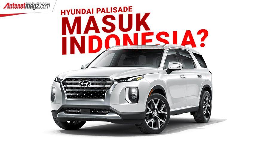 NJKB Hyundai Palisade Terdeteksi, Segera Masuk Indonesia? - AutonetMagz